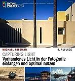 Capturing Light: Vorhandenes Licht in der Fotografie einfangen und optimal nutzen (mitp Edition...