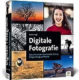 Digitale Fotografie: Die umfassende Fotoschule für Technik, Bildgestaltung und Motive