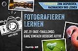 Fotografieren lernen: Die 25-Tage-Challenge: Ganz einfach bessere Fotos. Fotokarten zum Inspirieren,...