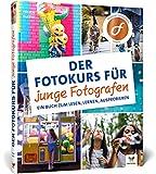 Der Fotokurs für junge Fotografen: so lernen Anfänger richtig gut zu fotografieren