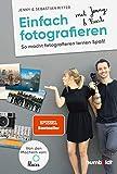 Einfach fotografieren mit Jenny & Basti: So macht fotografieren lernen Spaß. Von den Machern von...