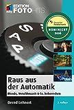 Raus aus der Automatik (mitp Edition FotoHits): Blende, Verschlusszeit & Co. beherrschen