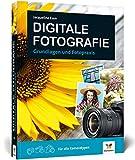 Digitale Fotografie: Fotografieren lernen – der ideale Einstieg: Fotografieren lernen - der ideale...
