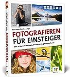 Fotografieren für Einsteiger: Richtig fotografieren lernen. Der Fotokurs für Anfänger mit der...
