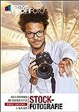 Stockfotografie: Geld verdienen mit eigenen Fotos (Edition ProfiFoto)